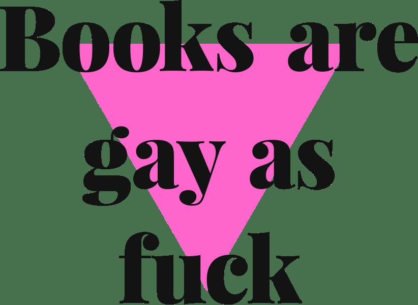 Books are gay as fuck - Logo