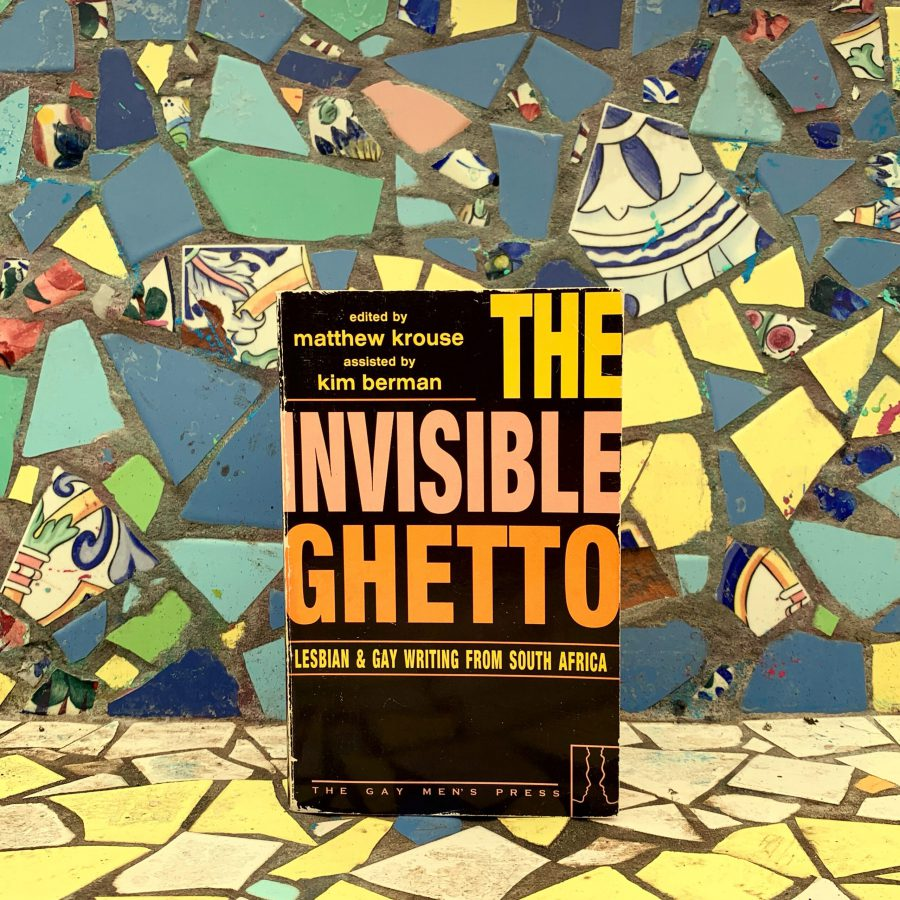 Matthew Krouse - The Invisible Ghetto. Lesbian and Gay Writing from South Africa